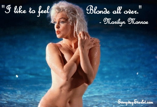 """I like to feel Blonde all over.""- Marilyn Monroe Quote"