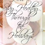How to Stay Health Through the Holidays: Health, Food, & Fitness Tips