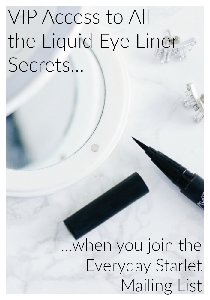 Exclusive Access to the Secrets to the Perfect Liquid Eye Liner Cat Eye when you join the Everyday Starlet VIP Mailing List