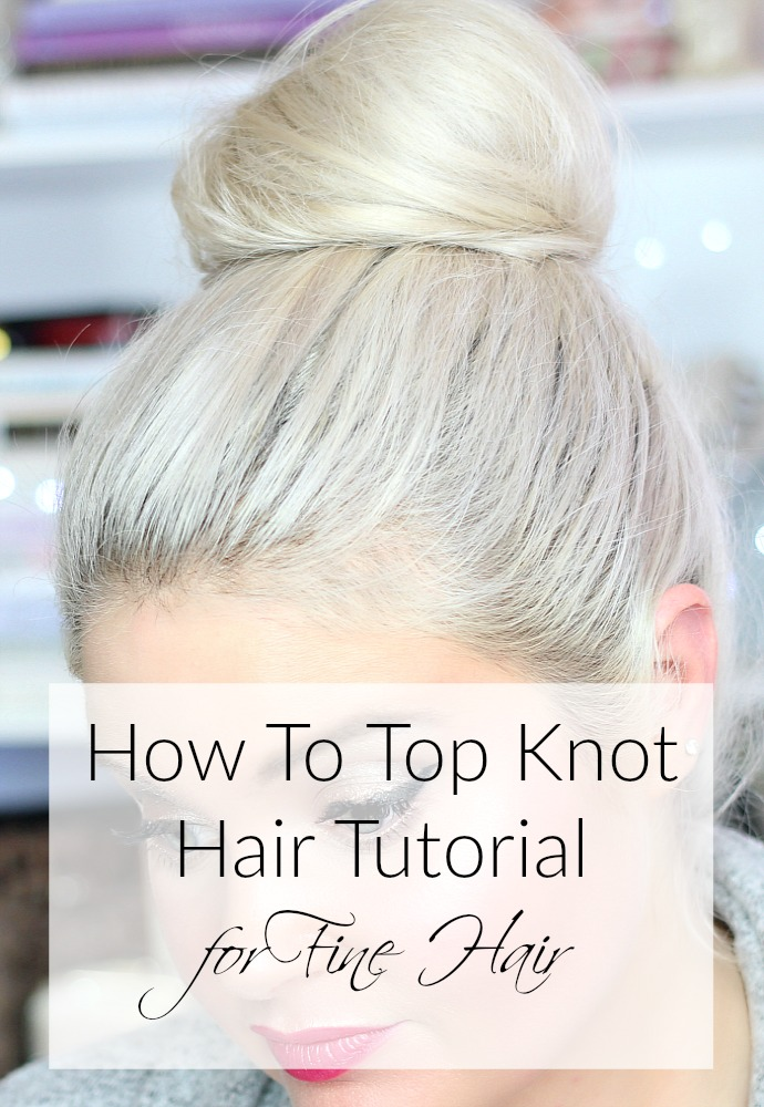 How To Top Knot Hair Tutorial for Fine Hair